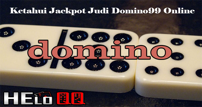 Ketahui Jackpot Judi Domino99 Online