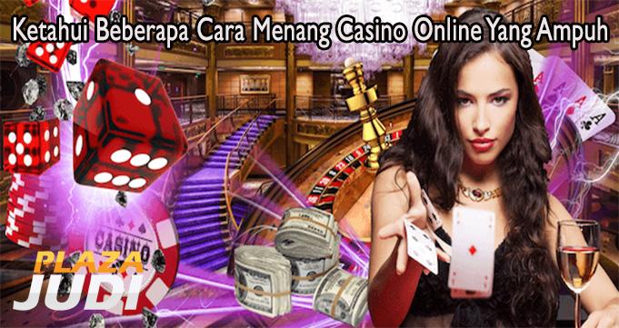 Ketahui Beberapa Cara Menang Casino Online Yang Ampuh