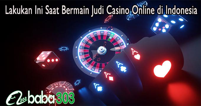 Lakukan Ini Saat Bermain Judi Casino Online di Indonesia