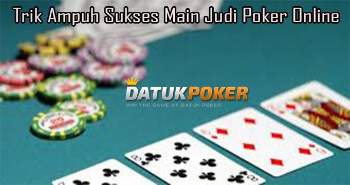 Trik Ampuh Sukses Main Judi Poker Online