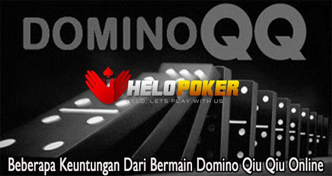Beberapa Keuntungan Dari Bermain Domino Qiu Qiu Online